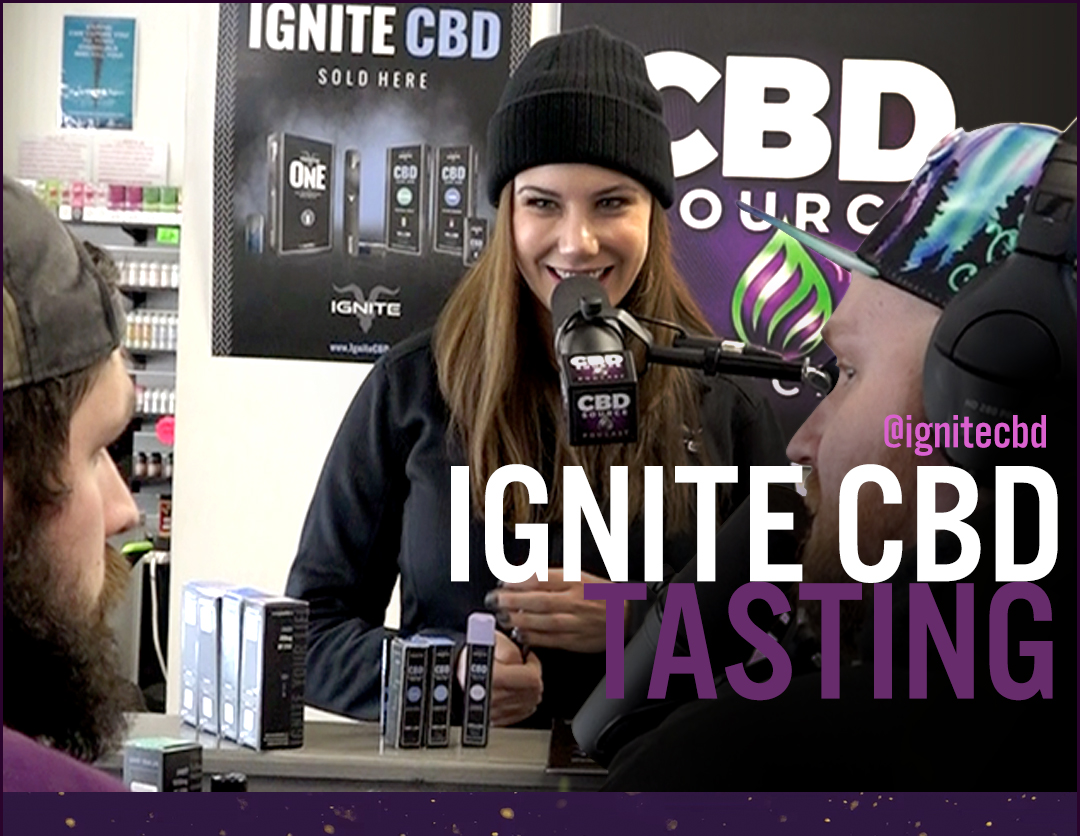 LIVE SHOW – CBD Source In-Store IGNITE CBD Tasting (Ep.41)